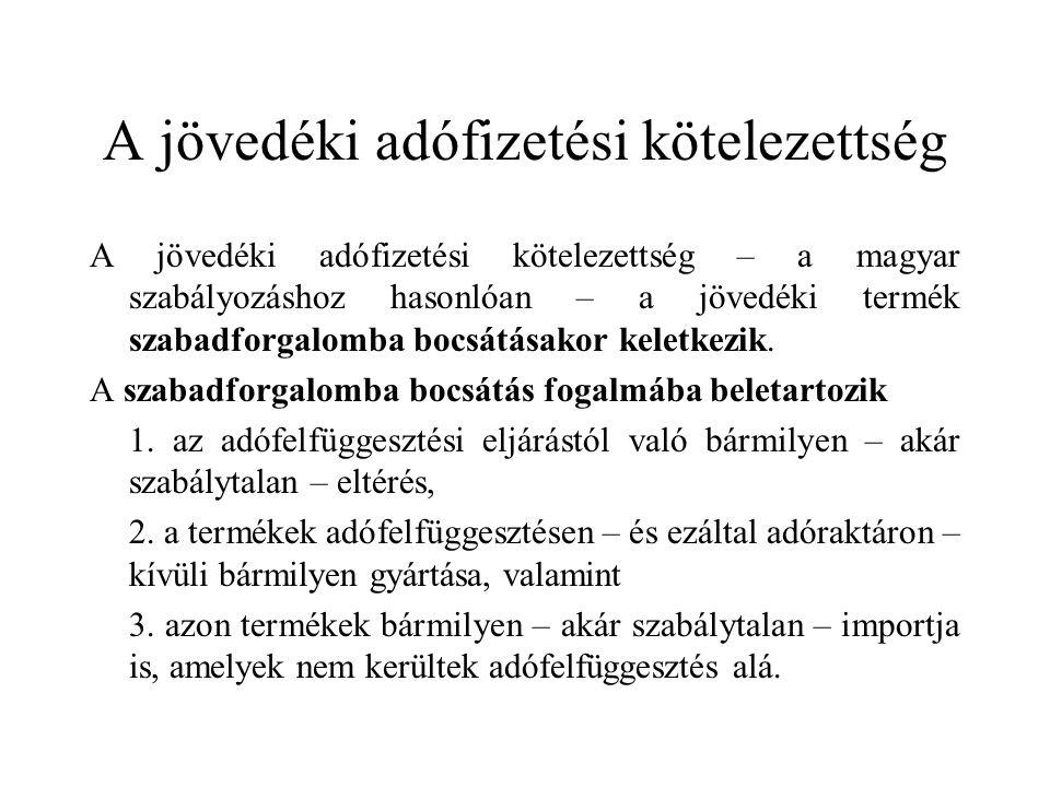 A jövedéki adófizetési kötelezettség A jövedéki adófizetési kötelezettség – a magyar szabályozáshoz hasonlóan – a jövedéki termék szabadforgalomba boc