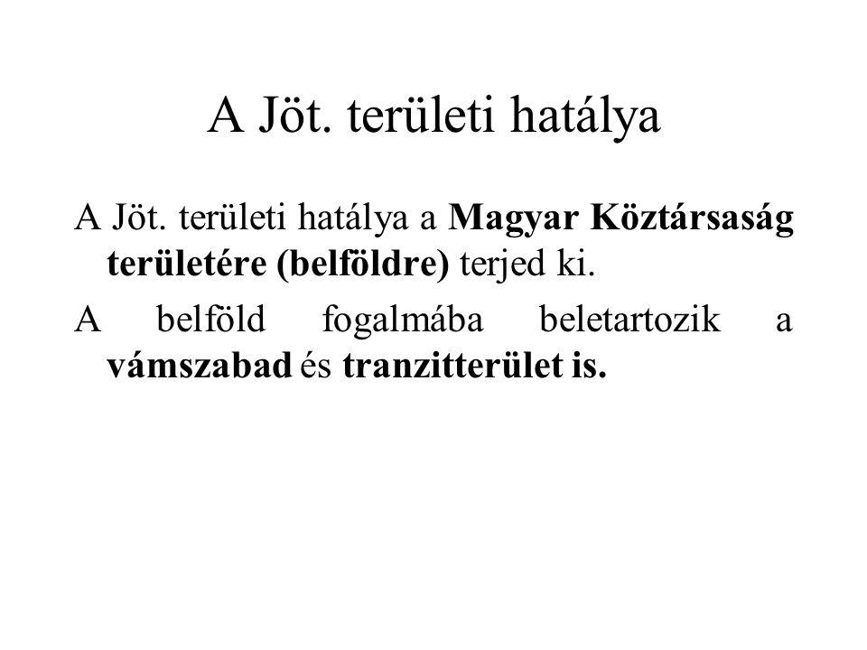 A Jöt. területi hatálya A Jöt. területi hatálya a Magyar Köztársaság területére (belföldre) terjed ki. A belföld fogalmába beletartozik a vámszabad és