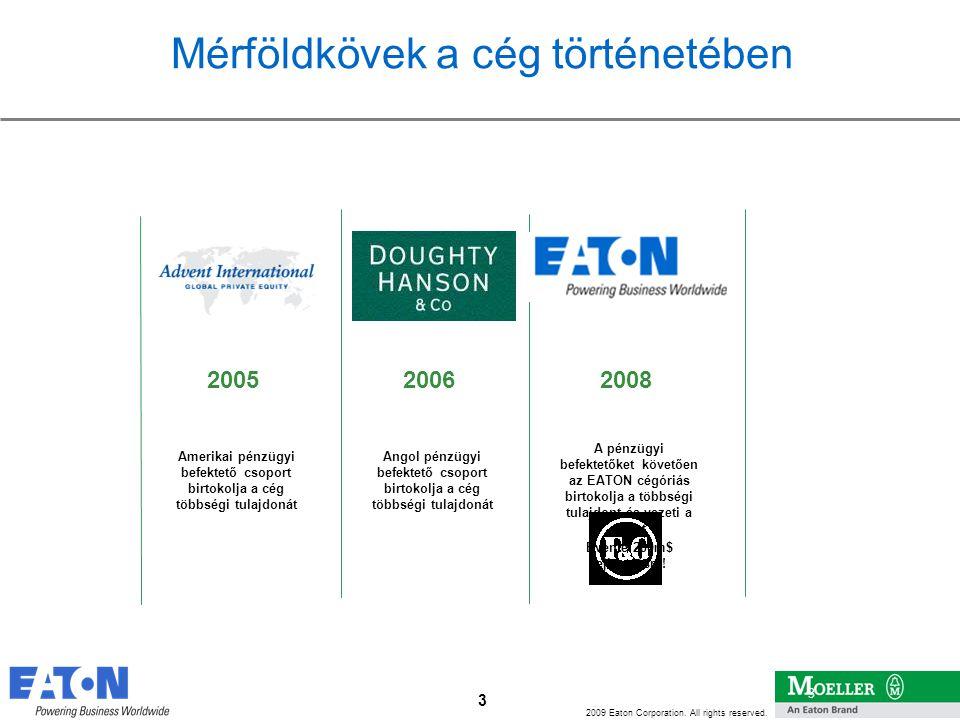 3 2009 Eaton Corporation. All rights reserved. 3 Mérföldkövek a cég történetében 2005 Amerikai pénzügyi befektető csoport birtokolja a cég többségi tu