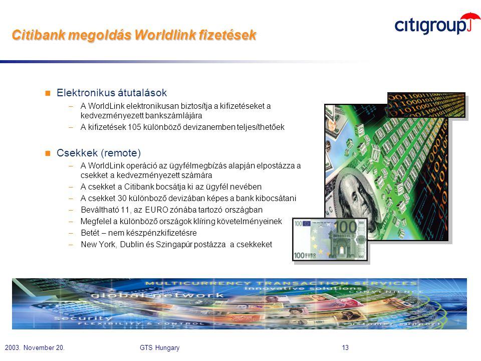 2003. November 20. GTS Hungary 13 Citibank megoldás Worldlink fizetések n Elektronikus átutalások –A WorldLink elektronikusan biztosítja a kifizetések