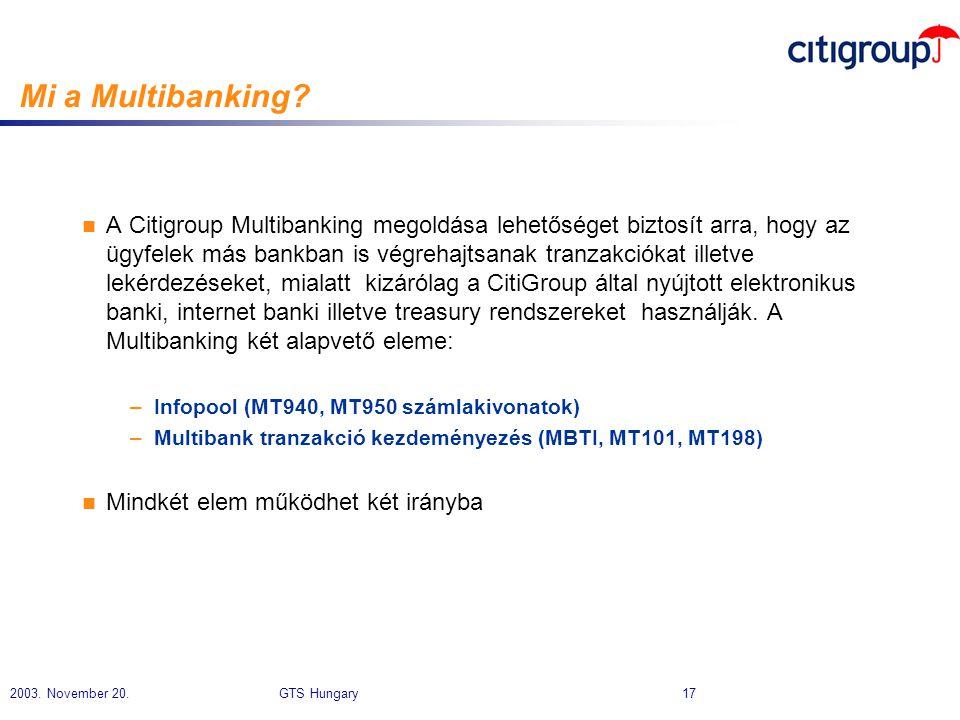 2003. November 20. GTS Hungary 17 Mi a Multibanking? n A Citigroup Multibanking megoldása lehetőséget biztosít arra, hogy az ügyfelek más bankban is v