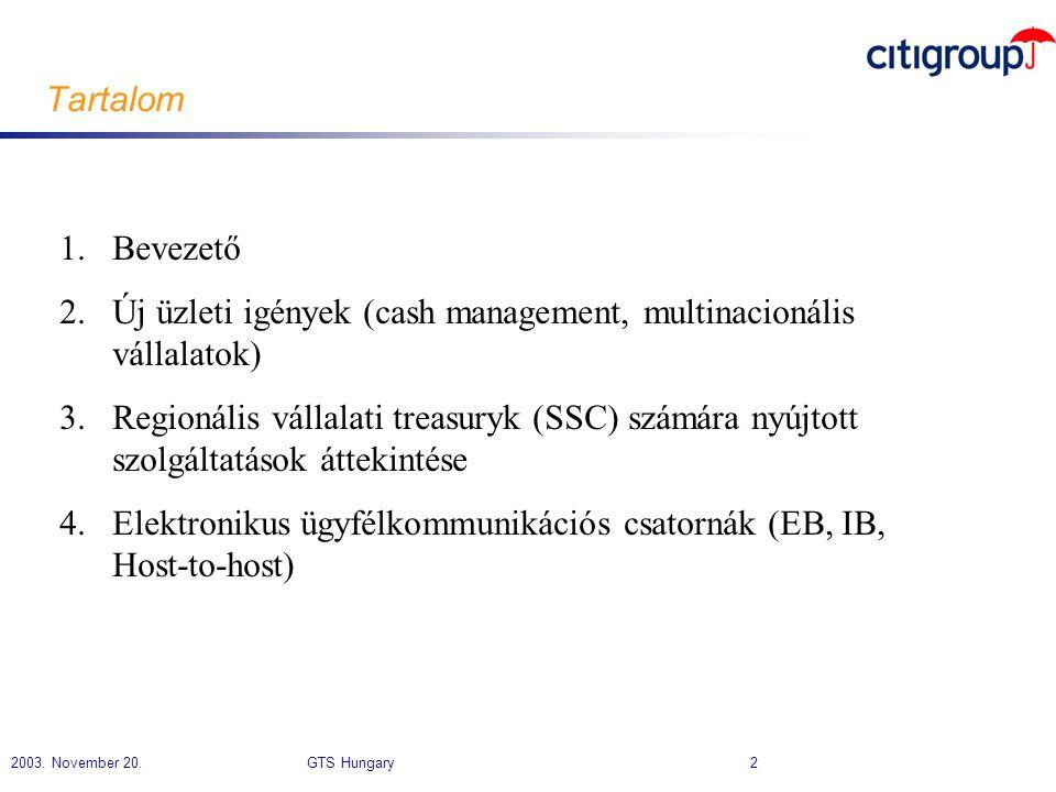 2003. November 20. GTS Hungary 2 Tartalom 1.Bevezető 2.Új üzleti igények (cash management, multinacionális vállalatok) 3.Regionális vállalati treasury