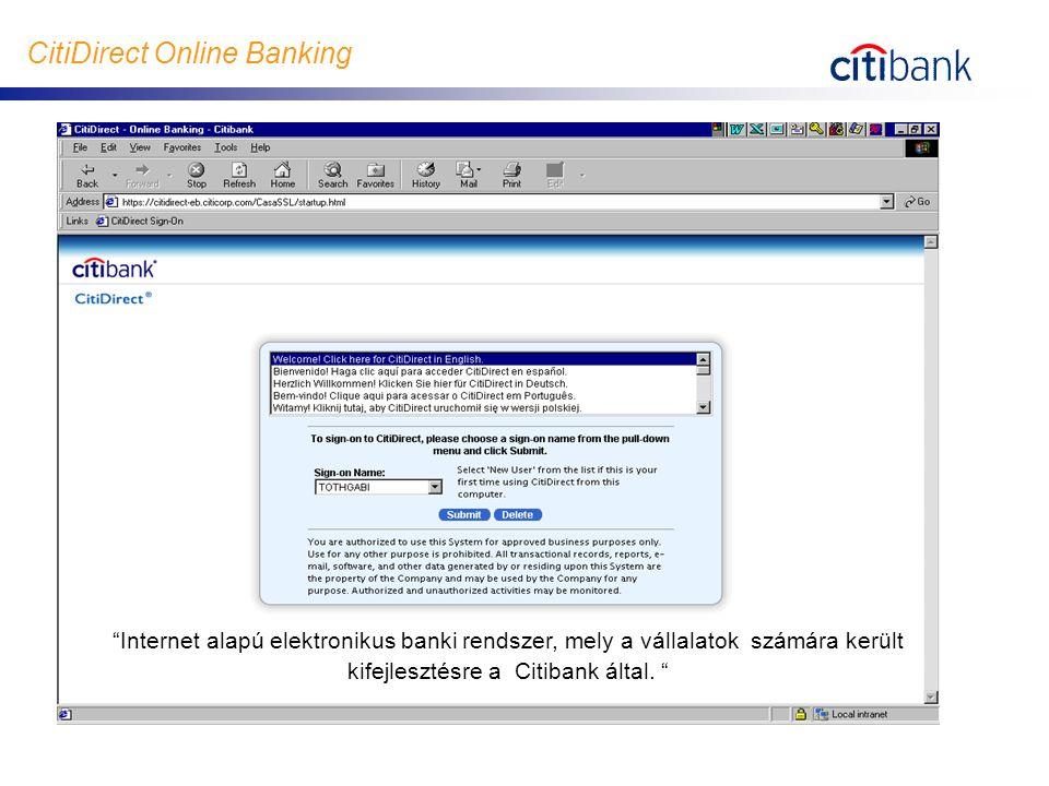 """CitiDirect Online Banking """"Internet alapú elektronikus banki rendszer, mely a vállalatok számára került kifejlesztésre a Citibank által. """""""
