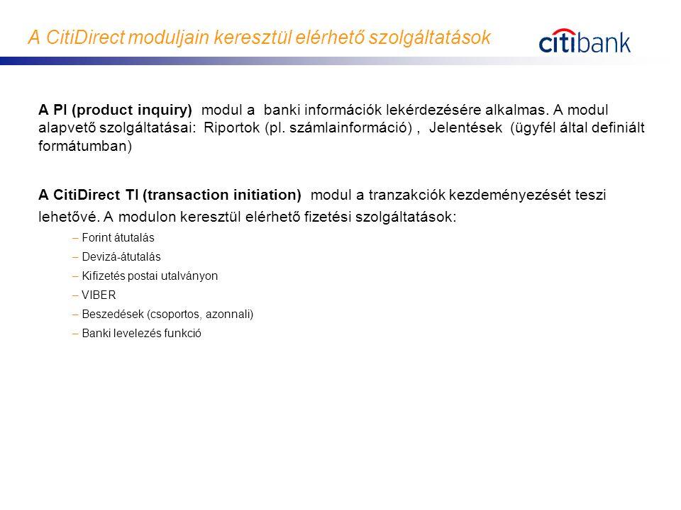 A CitiDirect moduljain keresztül elérhető szolgáltatások A PI (product inquiry) modul a banki információk lekérdezésére alkalmas. A modul alapvető szo