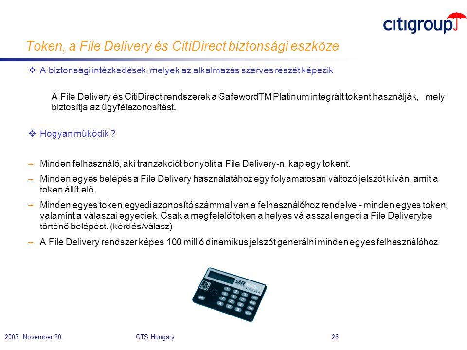 2003. November 20. GTS Hungary 26 Token, a File Delivery és CitiDirect biztonsági eszköze  A biztonsági intézkedések, melyek az alkalmazás szerves ré