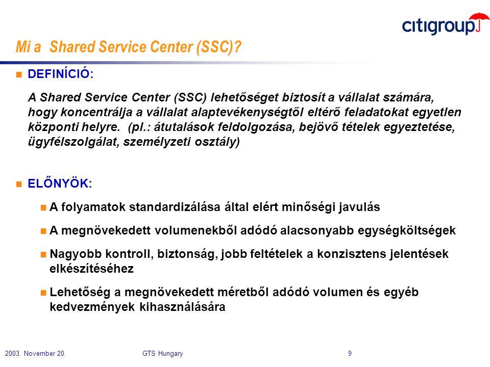 2003. November 20. GTS Hungary 9 n DEFINÍCIÓ: A Shared Service Center (SSC) lehetőséget biztosít a vállalat számára, hogy koncentrálja a vállalat alap