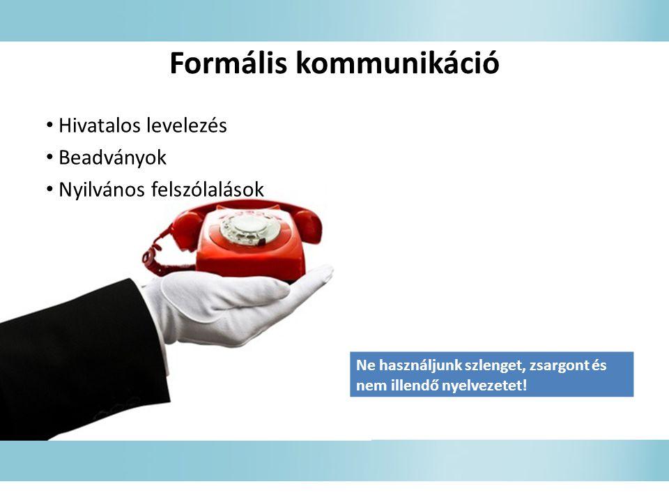 Formális kommunikáció • Hivatalos levelezés • Beadványok • Nyilvános felszólalások Ne használjunk szlenget, zsargont és nem illendő nyelvezetet!