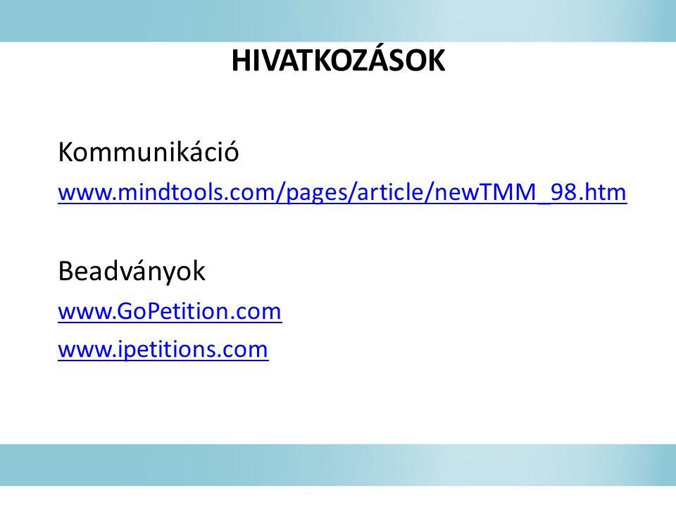HIVATKOZÁSOK Kommunikáció www.mindtools.com/pages/article/newTMM_98.htm Beadványok www.GoPetition.com www.ipetitions.com