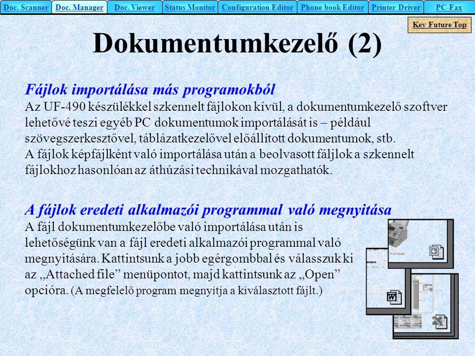 Dokumentumkezelő (2) Fájlok importálása más programokból Az UF-490 készülékkel szkennelt fájlokon kívül, a dokumentumkezelő szoftver lehetővé teszi eg