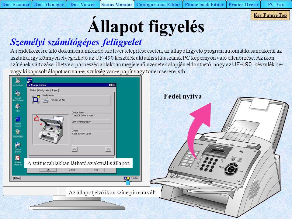 Állapot figyelés Személyi számítógépes felügyelet A rendelkezésre álló dokumentumkezelő szoftver telepítése esetén, az állapotfigyelő program automati