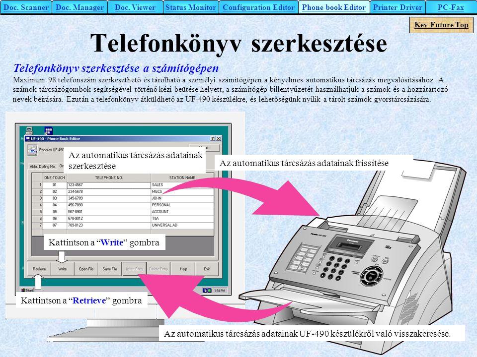 Telefonkönyv szerkesztése Telefonkönyv szerkesztése a számítógépen Maximum 98 telefonszám szerkeszthető és tárolható a személyi számítógépen a kényelm