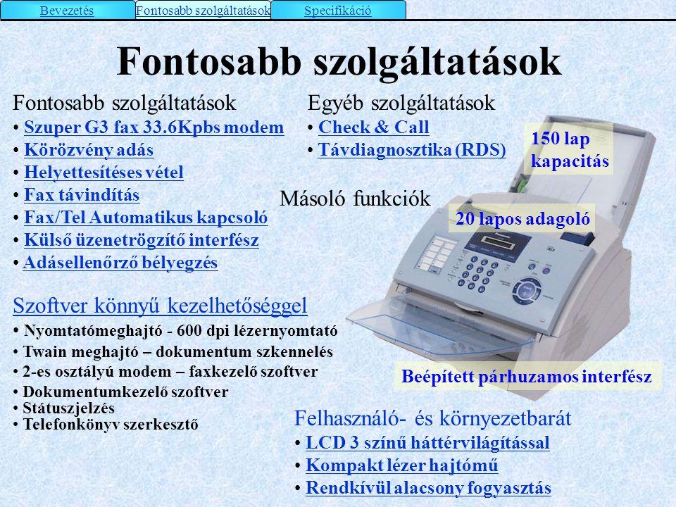 Fontosabb szolgáltatások • Szuper G3 fax 33.6Kpbs modemSzuper G3 fax 33.6Kpbs modem • Körözvény adásKörözvény adás • Helyettesítéses vételHelyettesíté