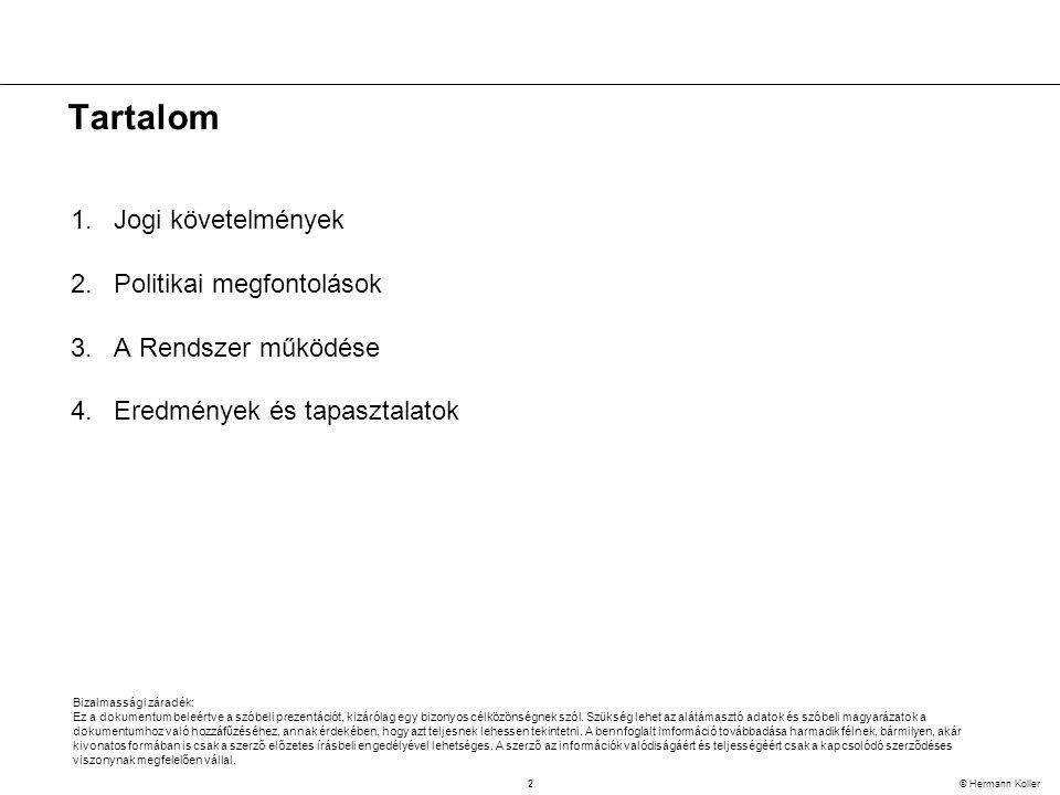 2 © Hermann Koller Tartalom 1.Jogi követelmények 2.Politikai megfontolások 3.A Rendszer működése 4.Eredmények és tapasztalatok Bizalmassági záradék: Ez a dokumentum beleértve a szóbeli prezentációt, kizárólag egy bizonyos célközönségnek szól.