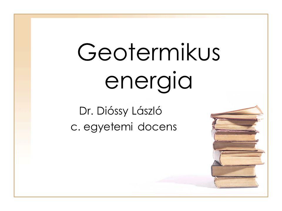 Geotermikus energia Dr. Dióssy László c. egyetemi docens