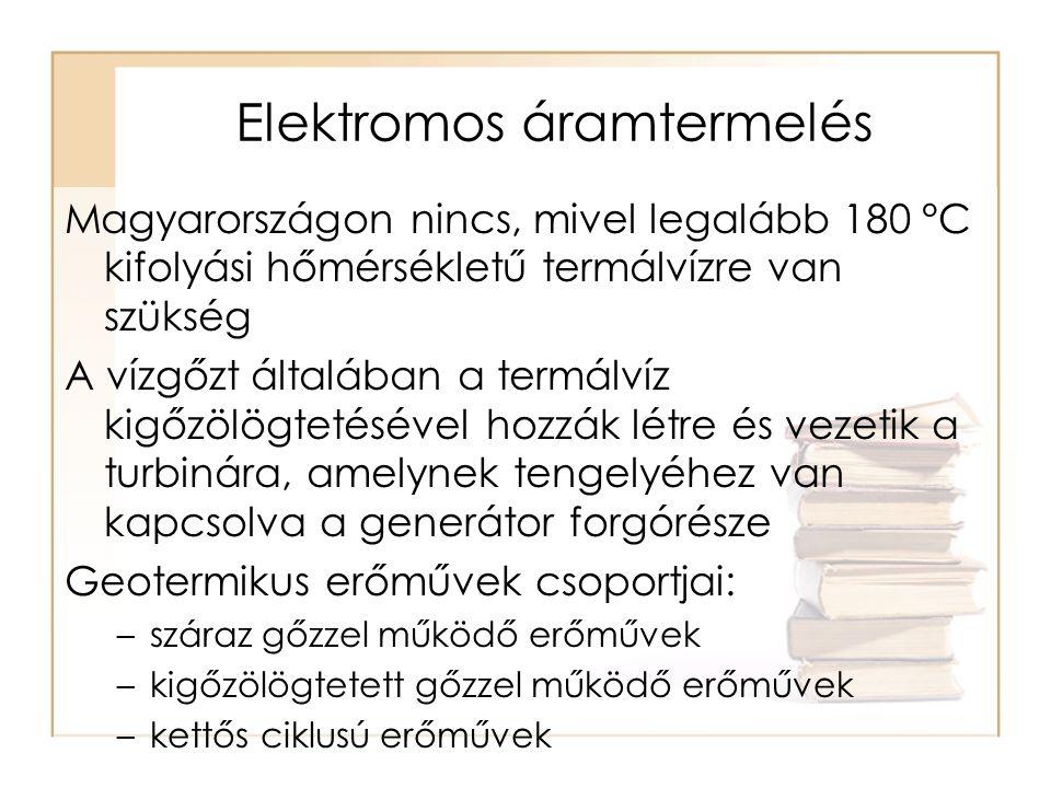 Elektromos áramtermelés Magyarországon nincs, mivel legalább 180 °C kifolyási hőmérsékletű termálvízre van szükség A vízgőzt általában a termálvíz kigőzölögtetésével hozzák létre és vezetik a turbinára, amelynek tengelyéhez van kapcsolva a generátor forgórésze Geotermikus erőművek csoportjai: –száraz gőzzel működő erőművek –kigőzölögtetett gőzzel működő erőművek –kettős ciklusú erőművek