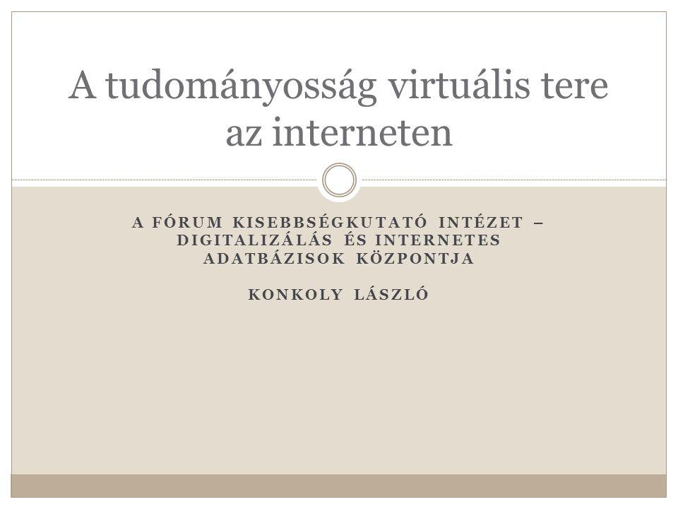  A tudományosság = a Fórum Intézet  virtuális tere = tevékenyégének eredményei  az interneten = a virtuális térben
