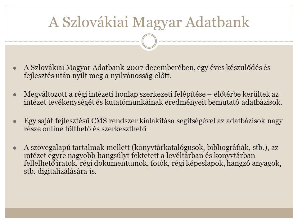 A Szlovákiai Magyar Adatbank  A Szlovákiai Magyar Adatbank 2007 decemberében, egy éves készülődés és fejlesztés után nyílt meg a nyilvánosság előtt.