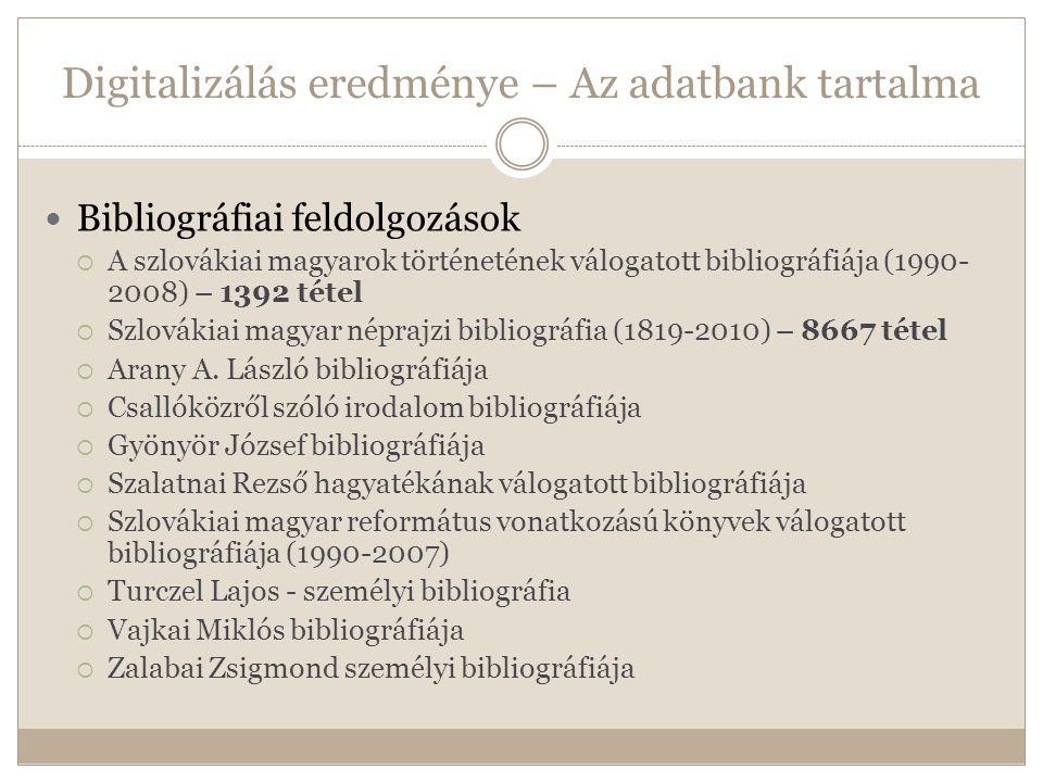 Digitalizálás eredménye – Az adatbank tartalma  Bibliográfiai feldolgozások  A szlovákiai magyarok történetének válogatott bibliográfiája (1990- 2008) – 1392 tétel  Szlovákiai magyar néprajzi bibliográfia (1819-2010) – 8667 tétel  Arany A.