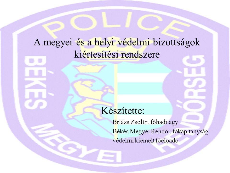A megyei és a helyi védelmi bizottságok kiértesítési rendszere Készítette: Brlázs Zsolt r. főhadnagy Békés Megyei Rendőr-főkapitányság védelmi kiemelt