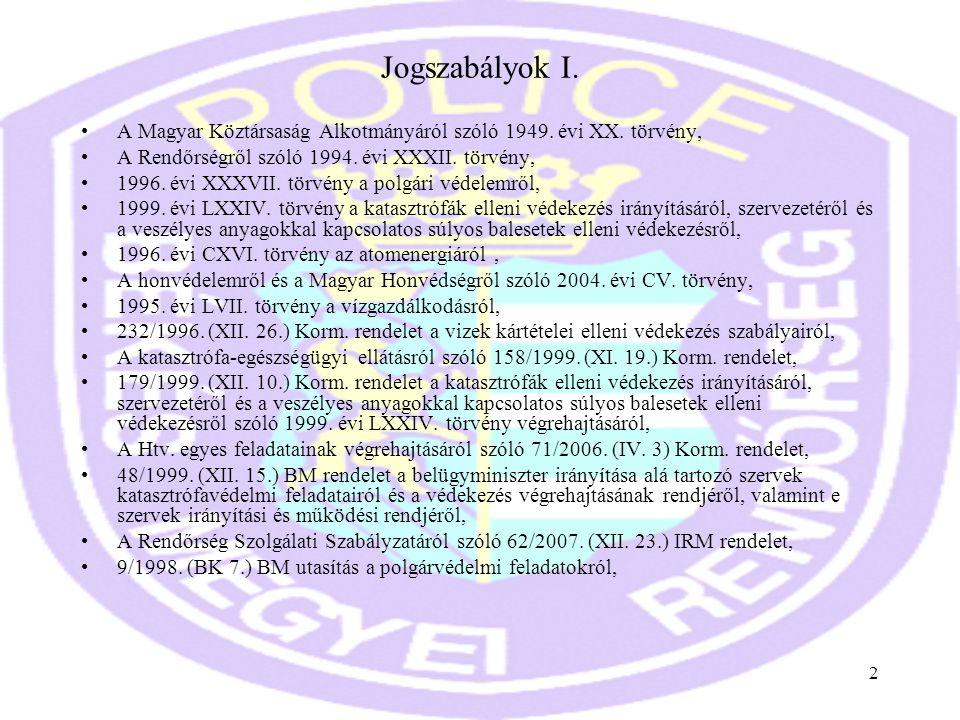 2 Jogszabályok I. •A Magyar Köztársaság Alkotmányáról szóló 1949. évi XX. törvény, •A Rendőrségről szóló 1994. évi XXXII. törvény, •1996. évi XXXVII.