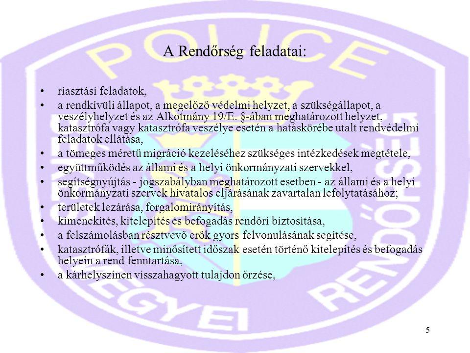 5 A Rendőrség feladatai: •riasztási feladatok, •a rendkívüli állapot, a megelőző védelmi helyzet, a szükségállapot, a veszélyhelyzet és az Alkotmány 1