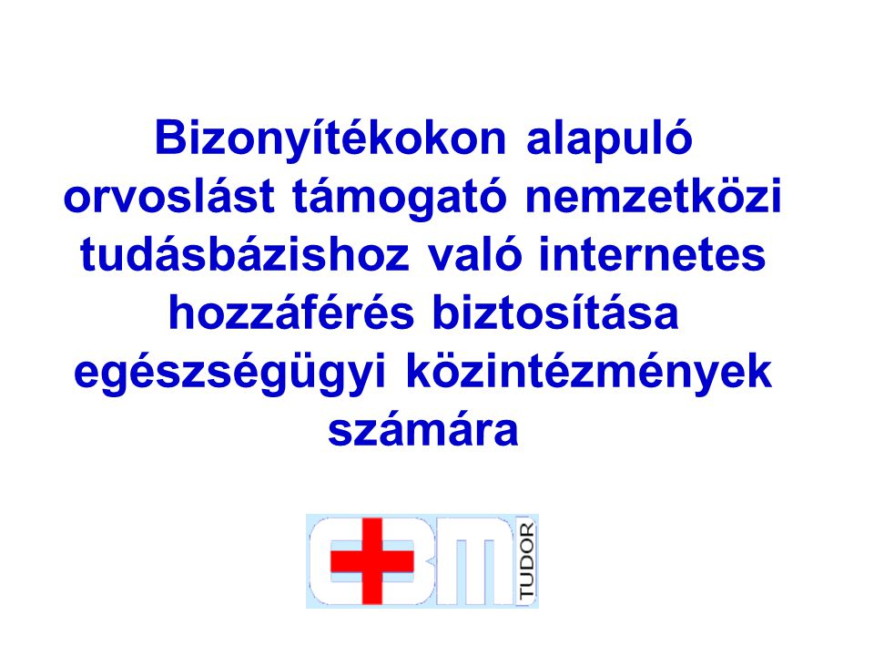 Cél Magyar egészségügyi közintézmények hozzáférésének biztosítása rendszeresen frissített klinikai bizonyítékokat tartalmazó adatbázishoz és információkhoz az Egészségügyi, Szociális és Családügyi Minisztérium Ágazati Portálján keresztül.