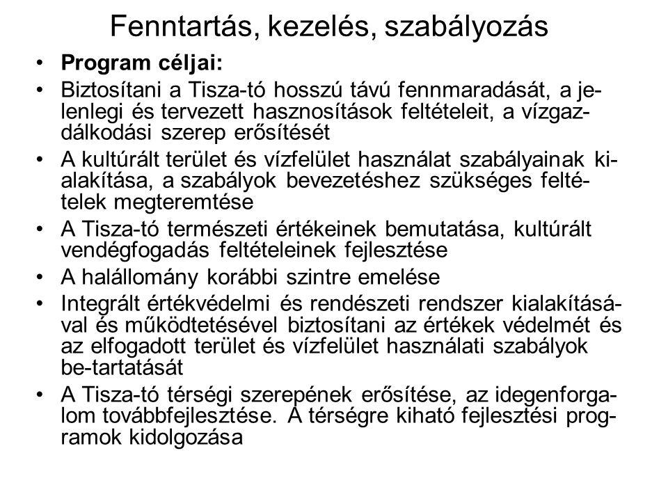 Fenntartás, kezelés, szabályozás •Program céljai: •Biztosítani a Tisza-tó hosszú távú fennmaradását, a je- lenlegi és tervezett hasznosítások feltétel
