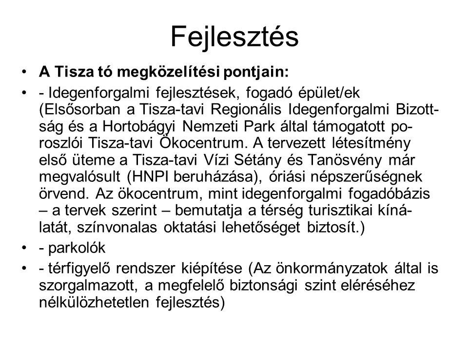 Fejlesztés •A Tisza tó megközelítési pontjain: •- Idegenforgalmi fejlesztések, fogadó épület/ek (Elsősorban a Tisza-tavi Regionális Idegenforgalmi Biz