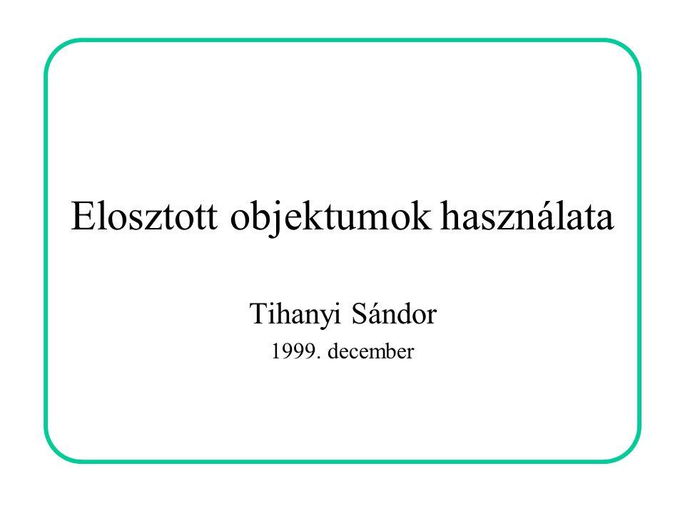 Elosztott objektumok használata Tihanyi Sándor 1999. december