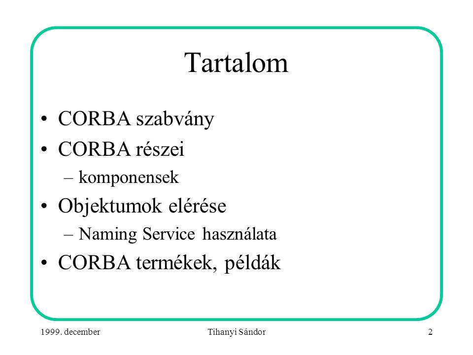 Tihanyi Sándor2 Tartalom •CORBA szabvány •CORBA részei –komponensek •Objektumok elérése –Naming Service használata •CORBA termékek, példák