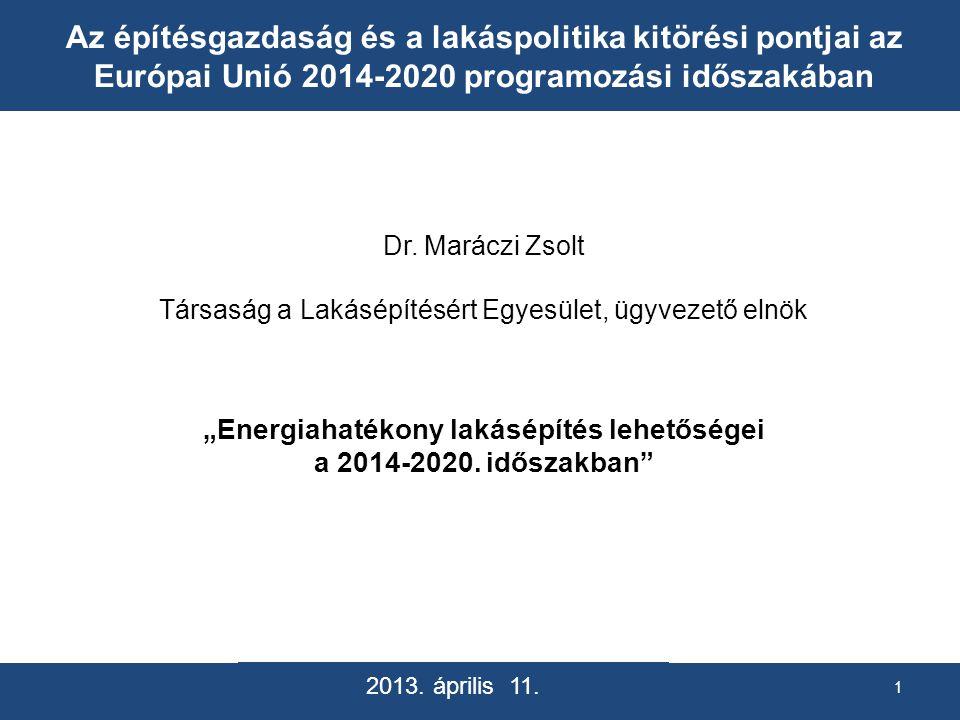 Az építésgazdaság és a lakáspolitika kitörési pontjai az Európai Unió 2014-2020 programozási időszakában Dr. Maráczi Zsolt Társaság a Lakásépítésért E
