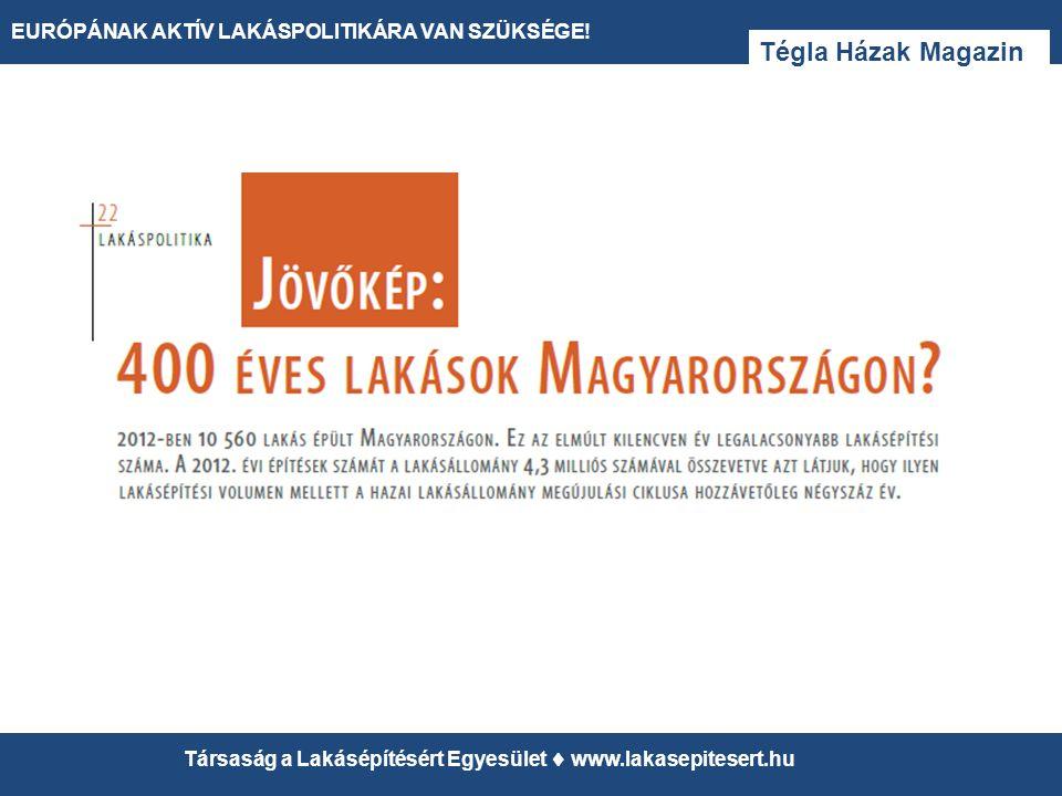 13 EURÓPÁNAK AKTÍV LAKÁSPOLITIKÁRA VAN SZÜKSÉGE! Társaság a Lakásépítésért Egyesület  www.lakasepitesert.hu Tégla Házak Magazin