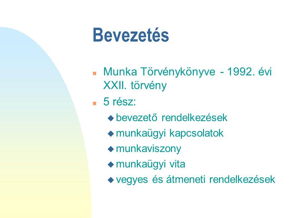 Bevezetés  Munka Törvénykönyve - 1992. évi XXII. törvény  5 rész:  bevezető rendelkezések  munkaügyi kapcsolatok  munkaviszony  munkaügyi vita 