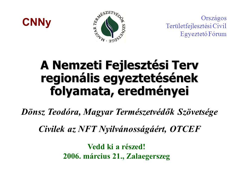 A Nemzeti Fejlesztési Terv regionális egyeztetésének folyamata, eredményei Dönsz Teodóra, Magyar Természetvédők Szövetsége Civilek az NFT Nyilvánosságáért, OTCEF Vedd ki a részed.