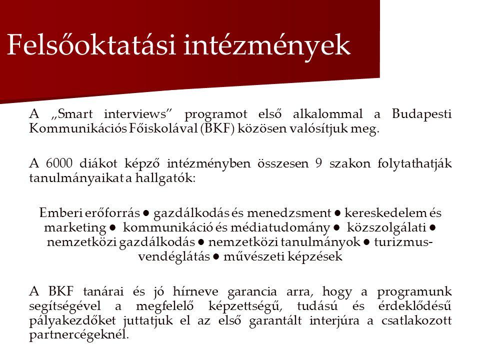 """Felsőoktatási intézmények A """"Smart interviews programot első alkalommal a Budapesti Kommunikációs Főiskolával (BKF) közösen valósítjuk meg."""