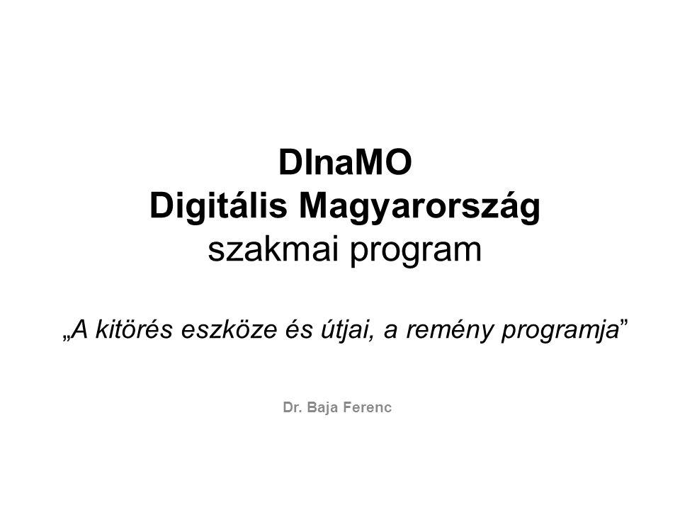 """DInaMO Digitális Magyarország szakmai program """"A kitörés eszköze és útjai, a remény programja"""" Dr. Baja Ferenc"""