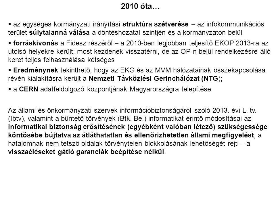 2010 óta…  az egységes kormányzati irányítási struktúra szétverése – az infokommunikációs terület súlytalanná válása a döntéshozatal szintjén és a ko