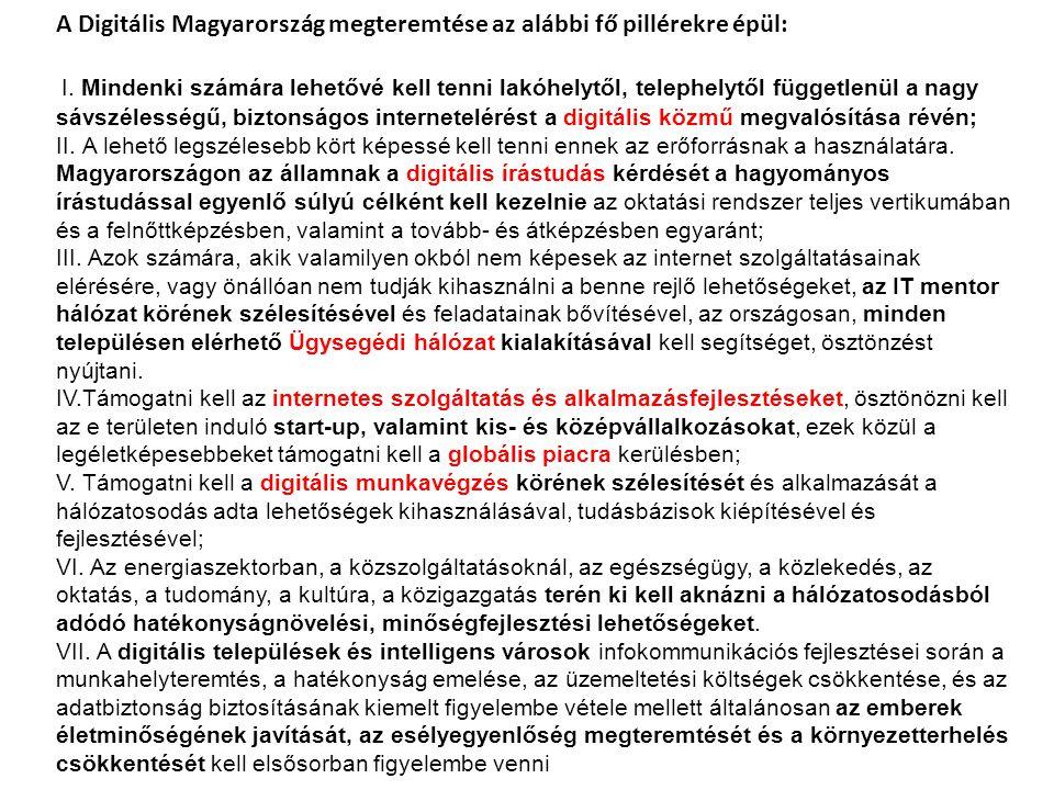 A Digitális Magyarország megteremtése az alábbi fő pillérekre épül: I. Mindenki számára lehetővé kell tenni lakóhelytől, telephelytől függetlenül a na