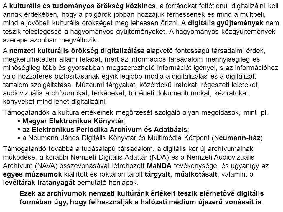 A kulturális és tudományos örökség közkincs, a forrásokat feltétlenül digitalizálni kell annak érdekében, hogy a polgárok jobban hozzájuk férhessenek