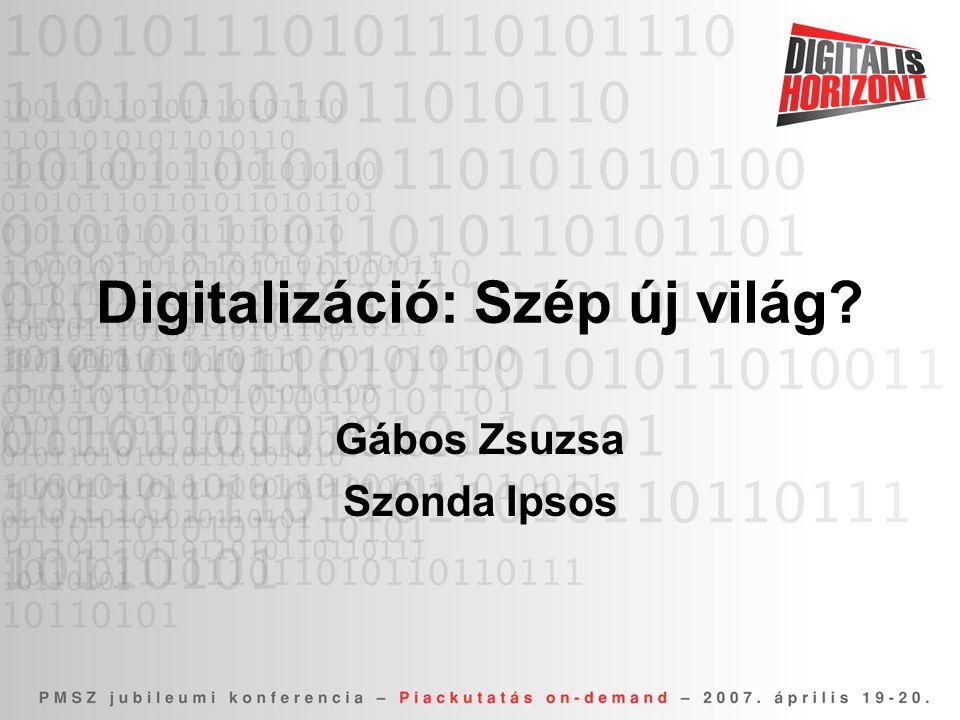 Digitalizáció: Szép új világ? Gábos Zsuzsa Szonda Ipsos