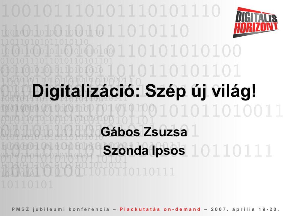 Digitalizáció: Szép új világ! Gábos Zsuzsa Szonda Ipsos