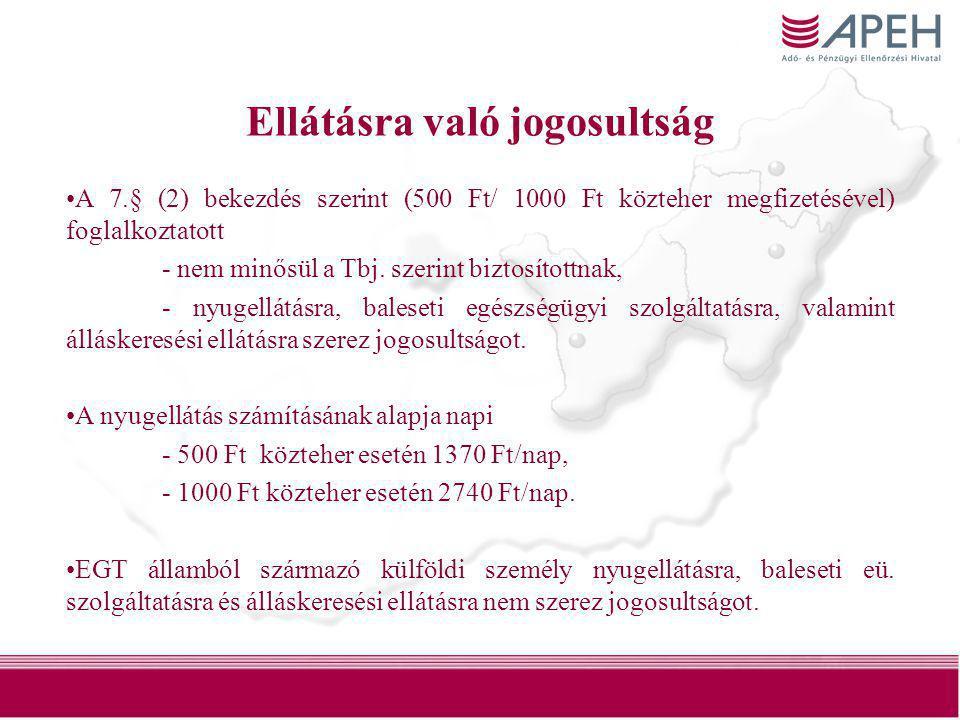 19 Ellátásra való jogosultság •A 7.§ (2) bekezdés szerint (500 Ft/ 1000 Ft közteher megfizetésével) foglalkoztatott - nem minősül a Tbj. szerint bizto