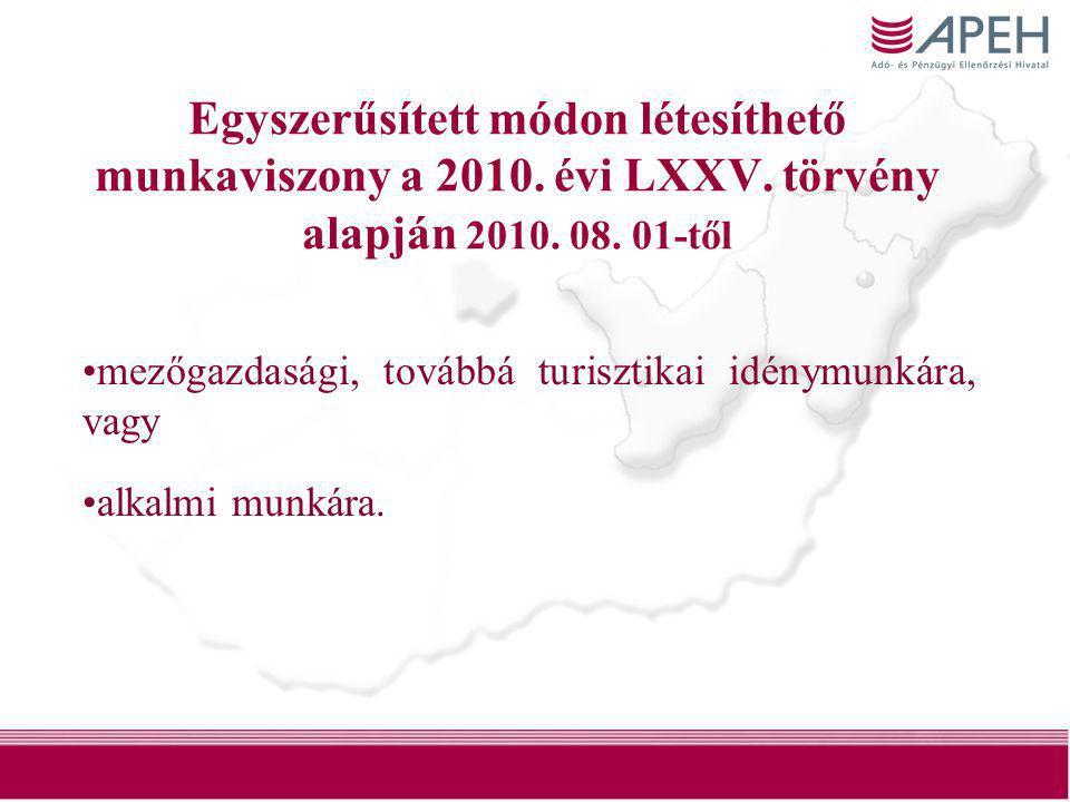 3 Egyszerűsített módon létesíthető munkaviszony a 2010. évi LXXV. törvény alapján 2010. 08. 01-től •mezőgazdasági, továbbá turisztikai idénymunkára, v