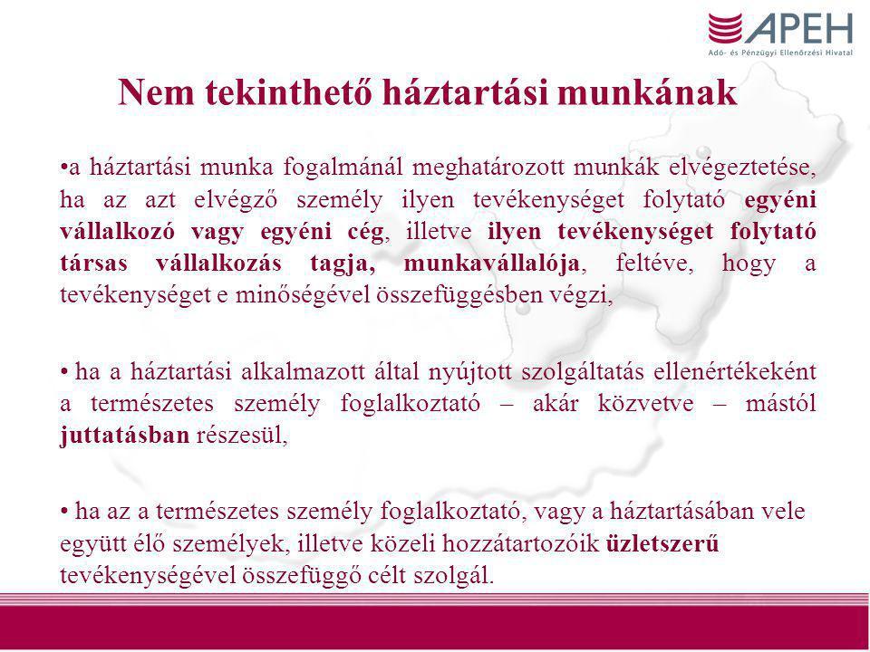 33 Nem tekinthető háztartási munkának •a háztartási munka fogalmánál meghatározott munkák elvégeztetése, ha az azt elvégző személy ilyen tevékenységet