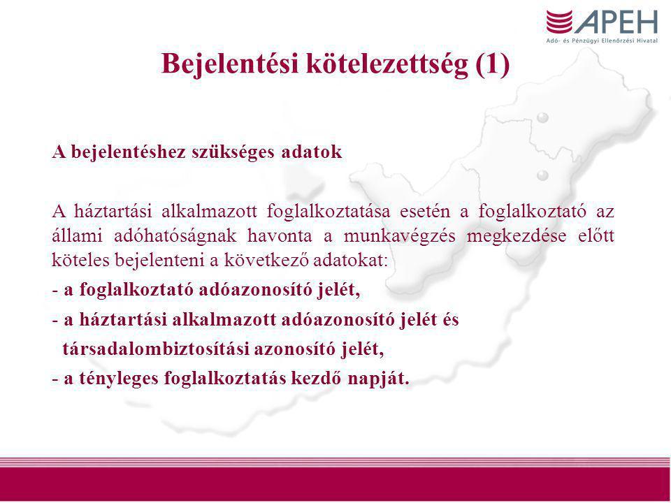 36 Bejelentési kötelezettség (1) A bejelentéshez szükséges adatok A háztartási alkalmazott foglalkoztatása esetén a foglalkoztató az állami adóhatóság