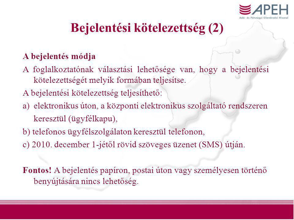 37 Bejelentési kötelezettség (2) A bejelentés módja A foglalkoztatónak választási lehetősége van, hogy a bejelentési kötelezettségét melyik formában t