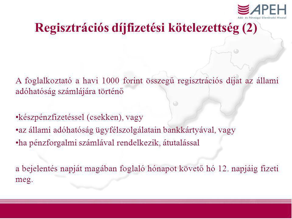41 Regisztrációs díjfizetési kötelezettség (2) A foglalkoztató a havi 1000 forint összegű regisztrációs díjat az állami adóhatóság számlájára történő
