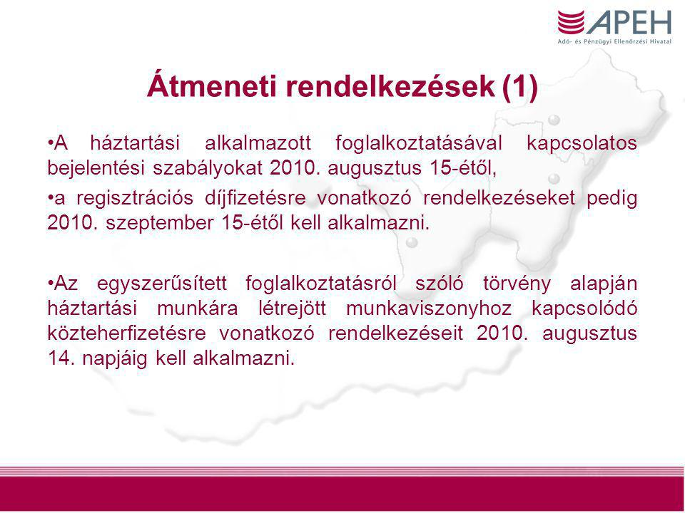46 Átmeneti rendelkezések (1) •A háztartási alkalmazott foglalkoztatásával kapcsolatos bejelentési szabályokat 2010. augusztus 15-étől, •a regisztráci