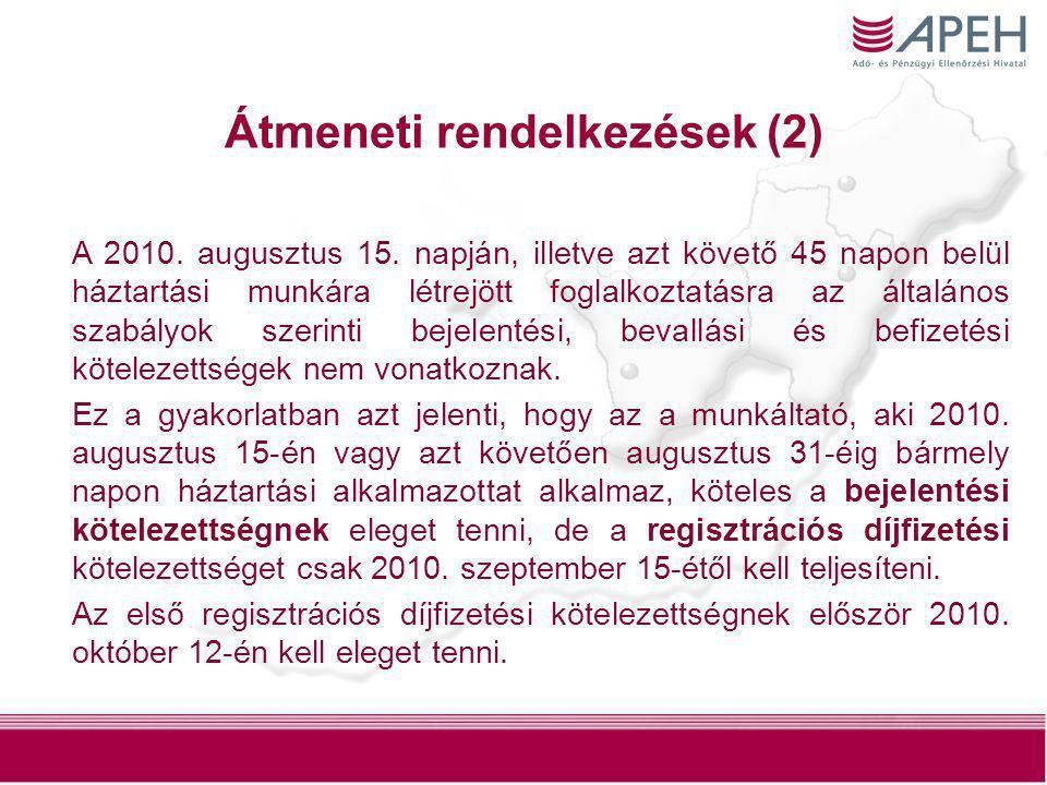 47 Átmeneti rendelkezések (2) A 2010. augusztus 15. napján, illetve azt követő 45 napon belül háztartási munkára létrejött foglalkoztatásra az általán