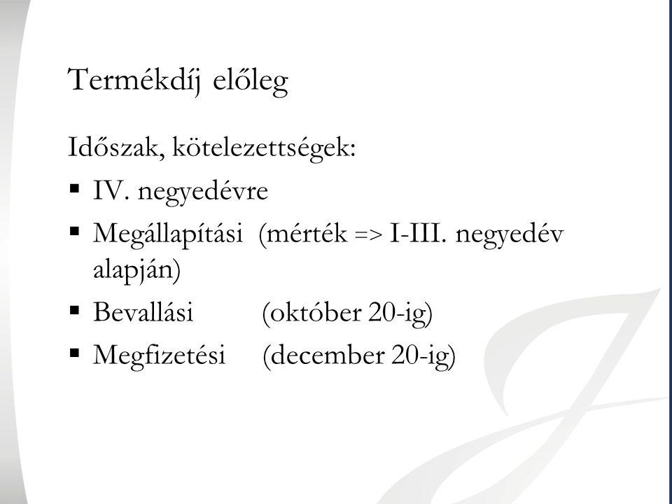 Termékdíj előleg Időszak, kötelezettségek:  IV. negyedévre  Megállapítási (mérték => I-III. negyedév alapján)  Bevallási (október 20-ig)  Megfizet
